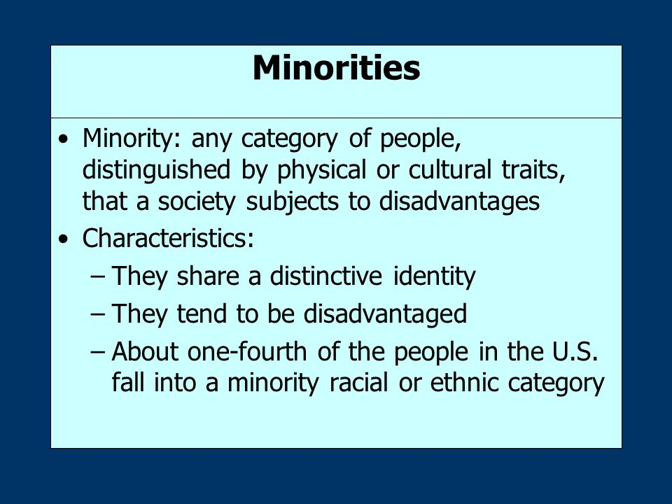 Minorities Minority: any category of people, distinguished by physical or cultural traits, that a society subjects to disadvantages.