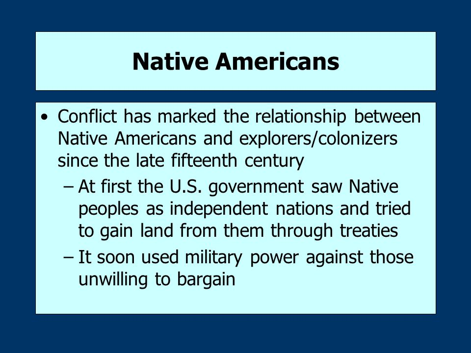 Native Americans Conflict has marked the relationship between Native Americans and explorers/colonizers since the late fifteenth century.