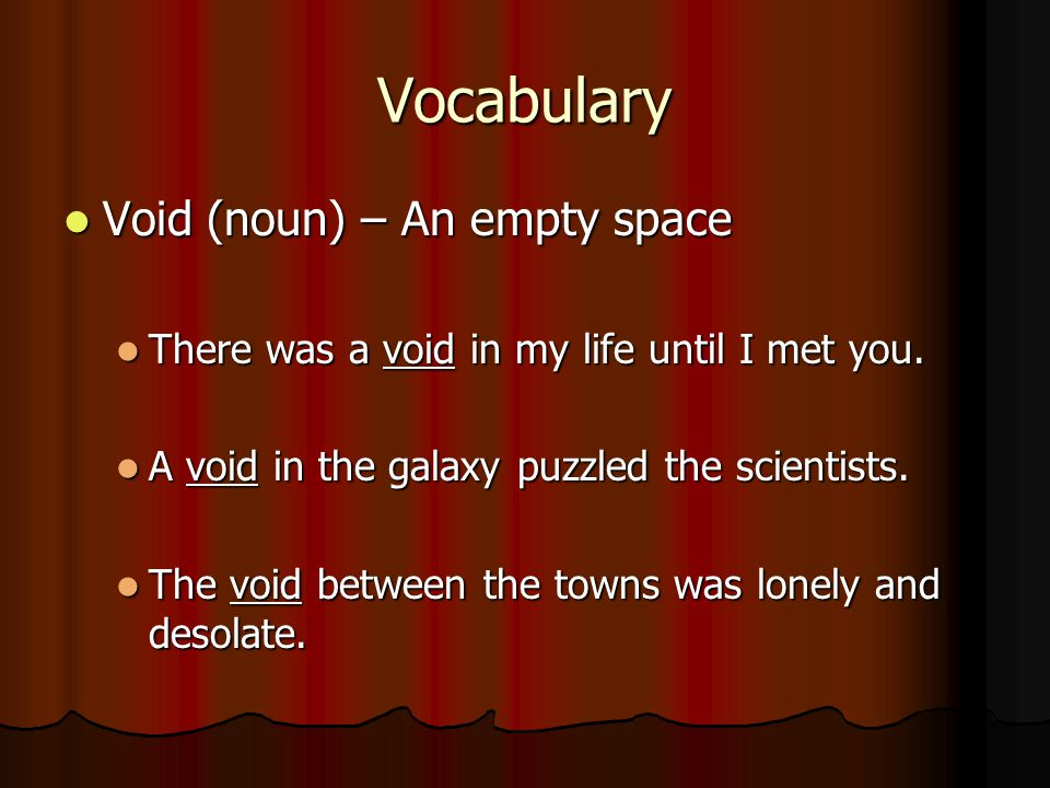 Vocabulary Void (noun) – An empty space