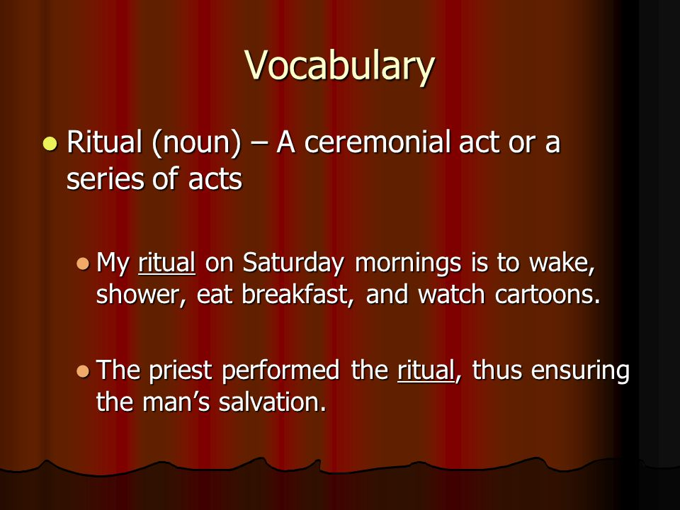 Vocabulary Ritual (noun) – A ceremonial act or a series of acts
