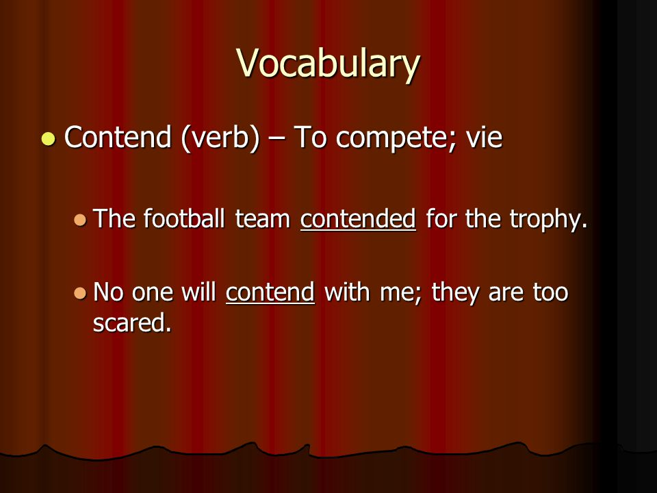 Vocabulary Contend (verb) – To compete; vie