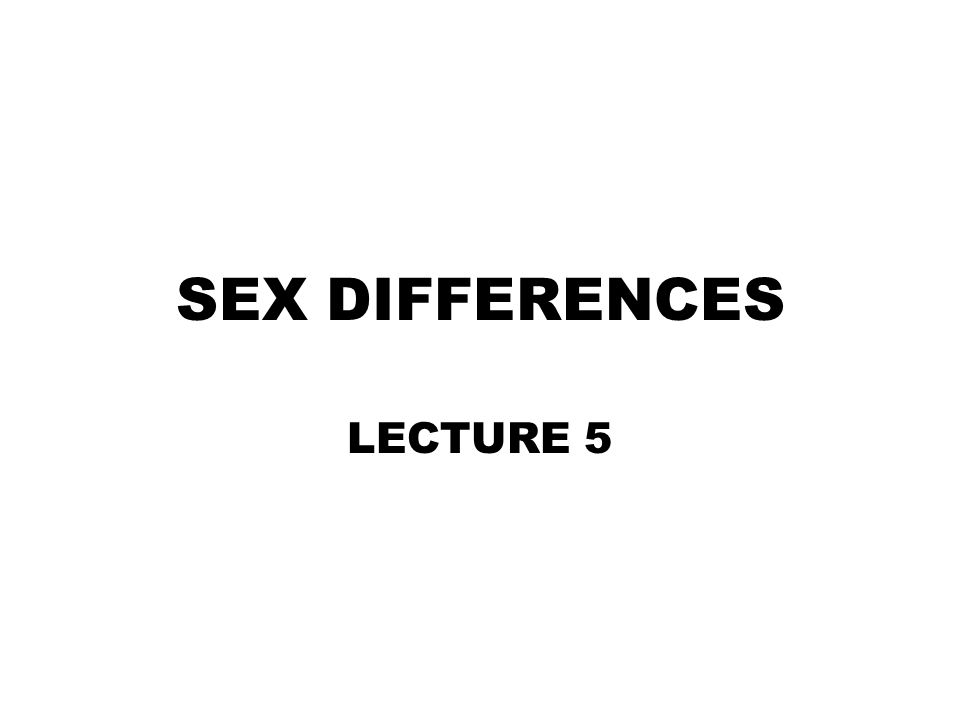 SEX DIFFERENCES LECTURE 5