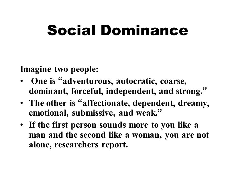 Social Dominance Imagine two people: