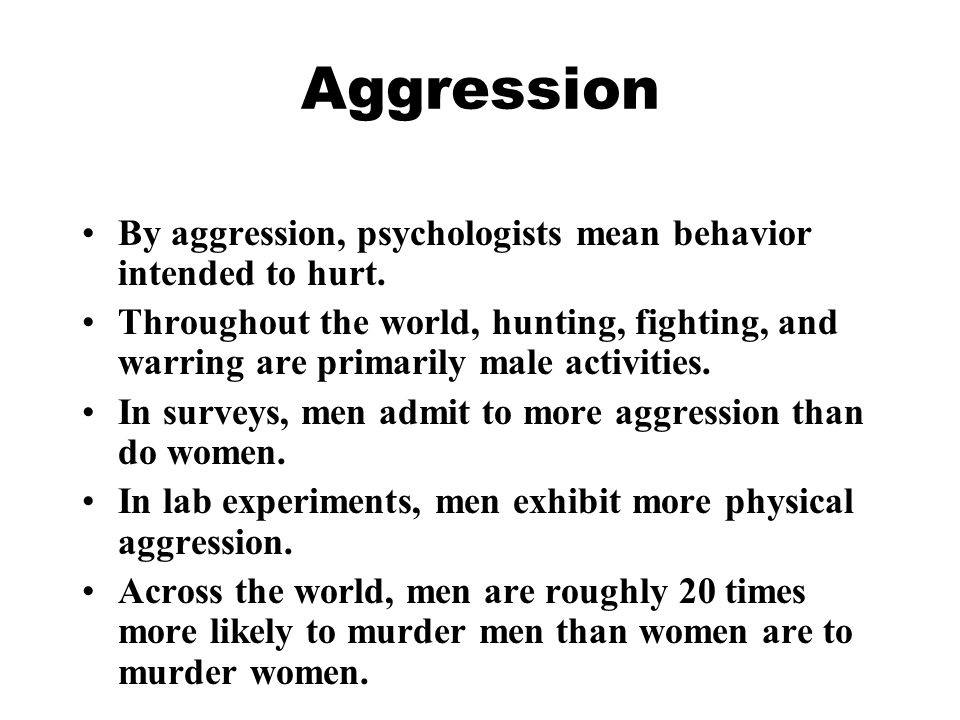 Aggression By aggression, psychologists mean behavior intended to hurt.