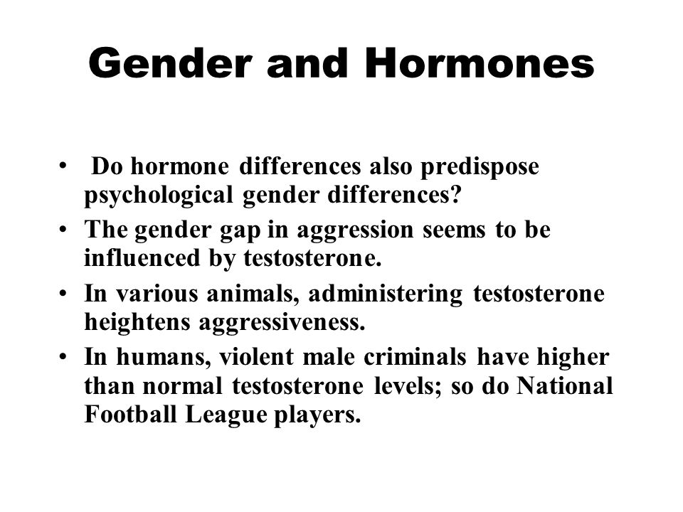 Gender and Hormones Do hormone differences also predispose psychological gender differences