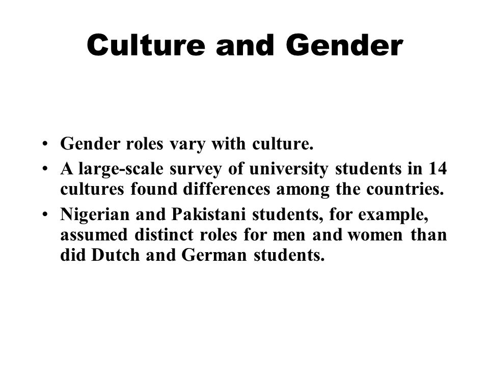 Culture and Gender Gender roles vary with culture.