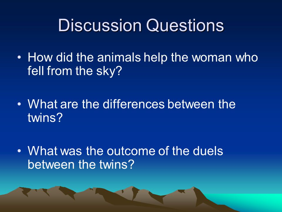 Discussion Questions How did the animals help the woman who fell from the sky What are the differences between the twins