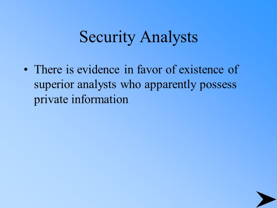 Security Analysts There is evidence in favor of existence of superior analysts who apparently possess private information.