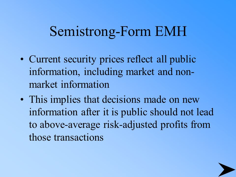 Semistrong-Form EMH Current security prices reflect all public information, including market and non-market information.