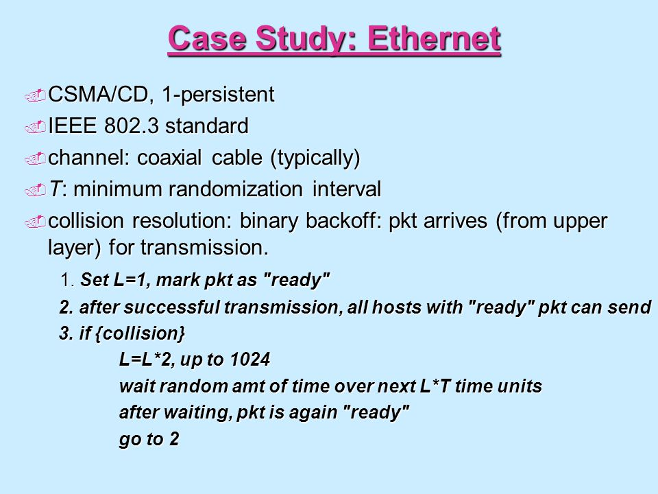 Case Study: Ethernet CSMA/CD, 1-persistent IEEE 802.3 standard