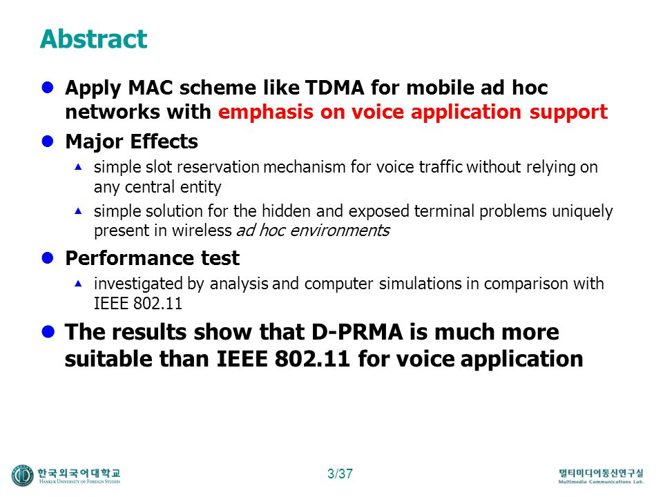 Abstract Apply MAC scheme like TDMA for mobile ad hoc networks with emphasis on voice application support.