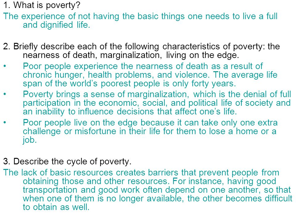 1. What is poverty The experience of not having the basic things one needs to live a full and dignified life.