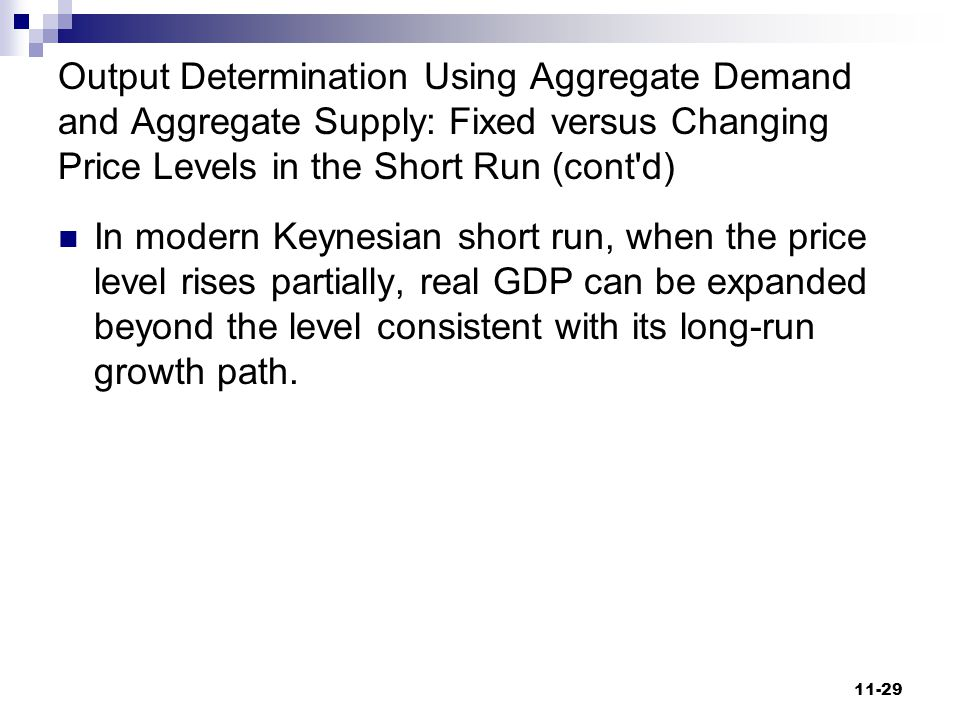 Output Determination Using Aggregate Demand and Aggregate Supply: Fixed versus Changing Price Levels in the Short Run (cont d)