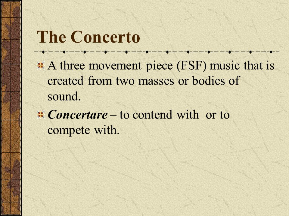 The Concerto A three movement piece (FSF) music that is created from two masses or bodies of sound.