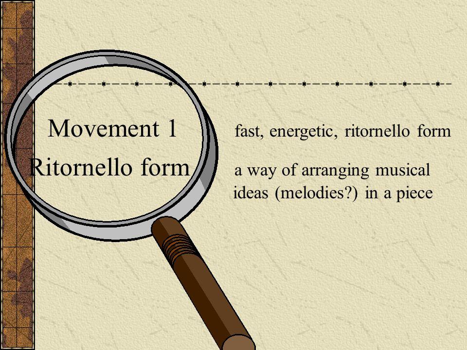 Movement 1 fast, energetic, ritornello form