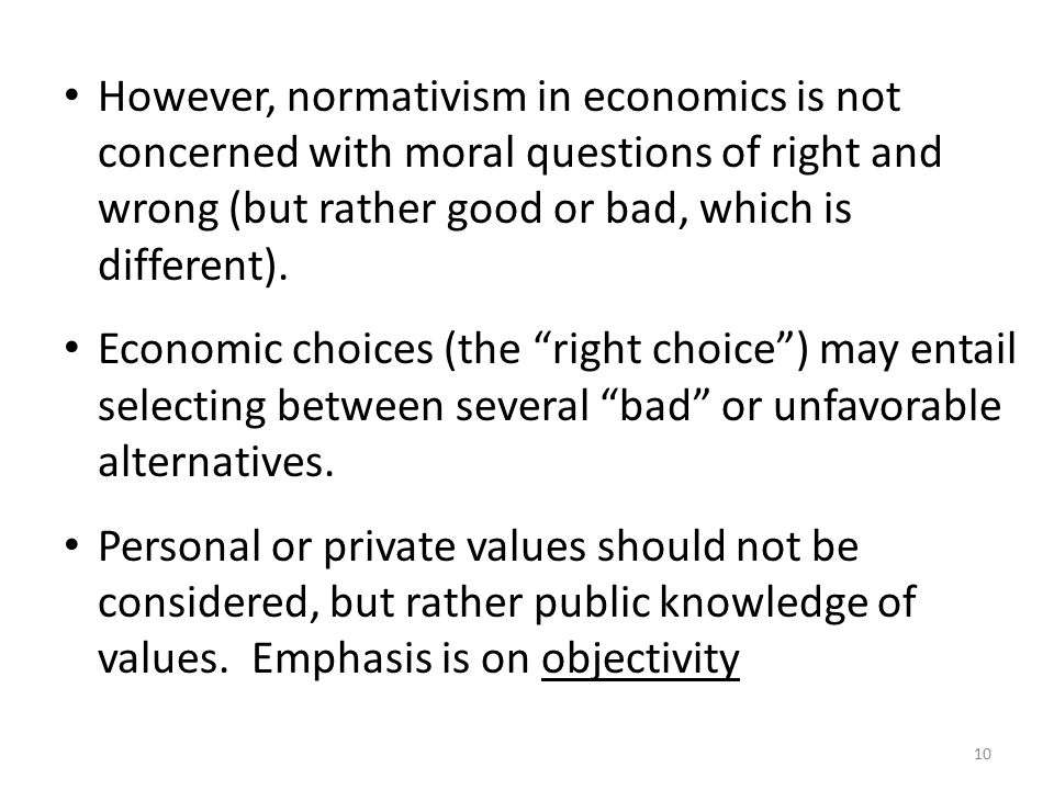 However, normativism in economics is not concerned with moral questions of right and wrong (but rather good or bad, which is different).