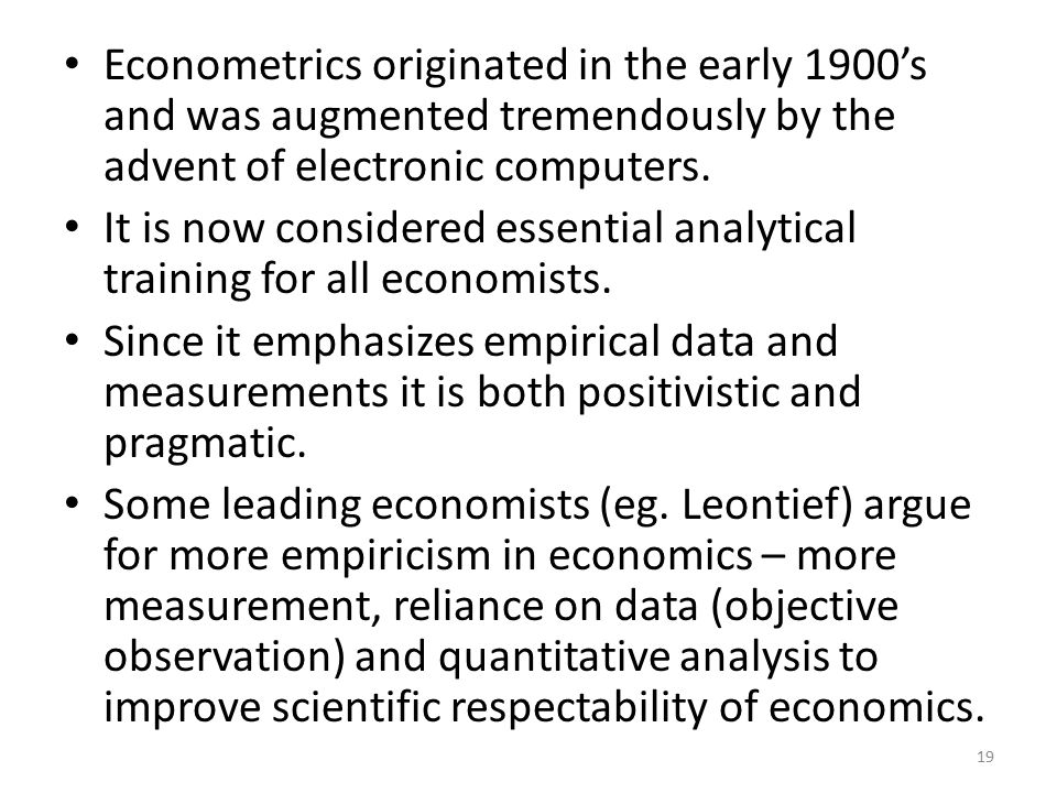 Econometrics originated in the early 1900's and was augmented tremendously by the advent of electronic computers.