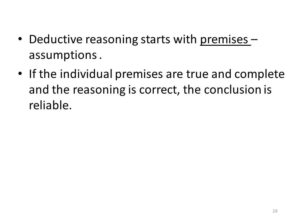 Deductive reasoning starts with premises – assumptions .