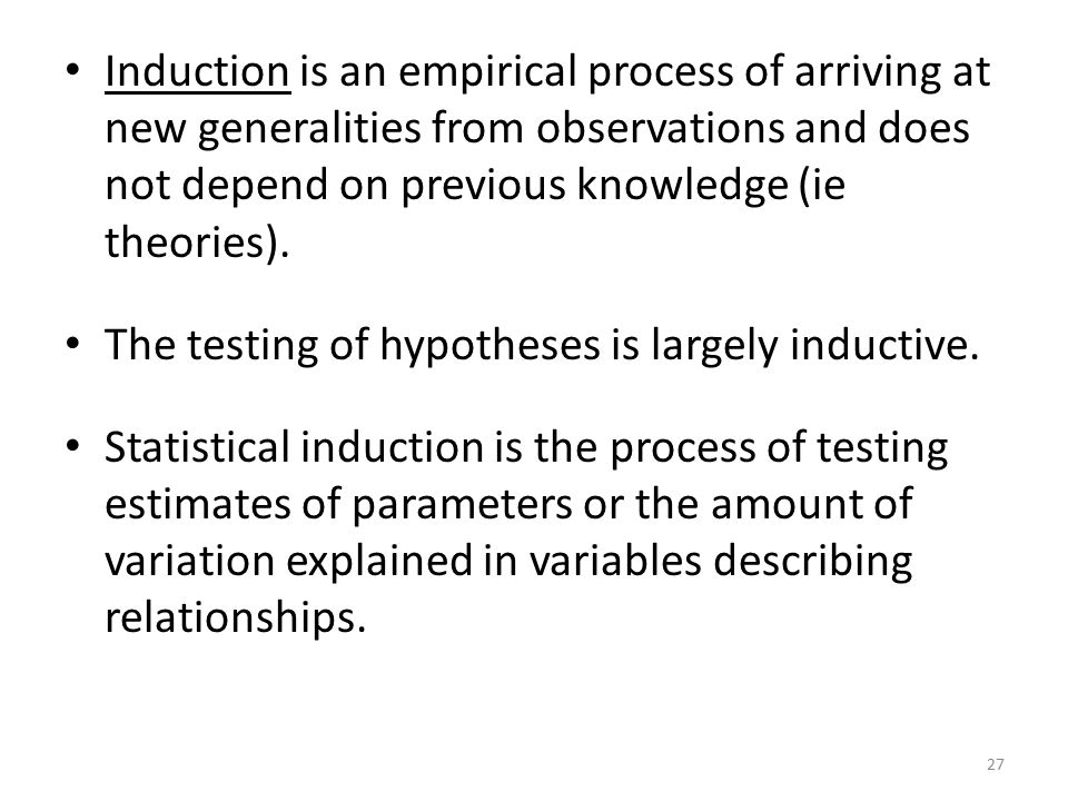 Induction is an empirical process of arriving at new generalities from observations and does not depend on previous knowledge (ie theories).