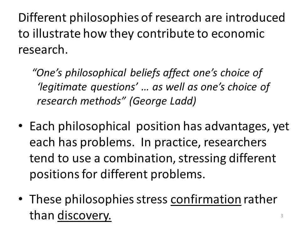 These philosophies stress confirmation rather than discovery.