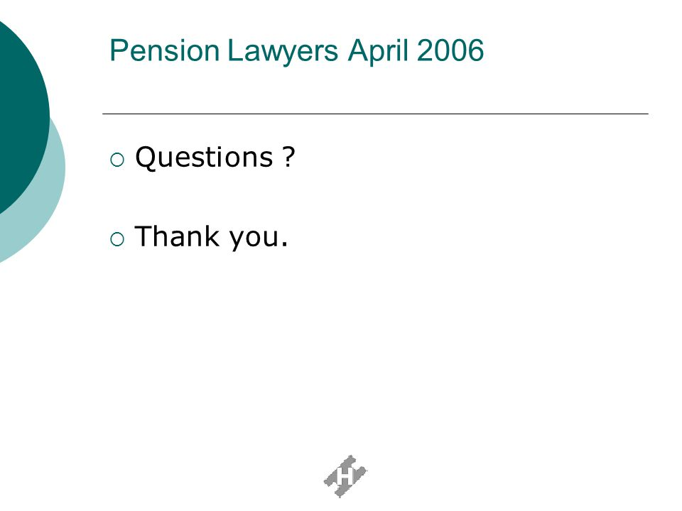 Pension Lawyers April 2006 Questions Thank you.