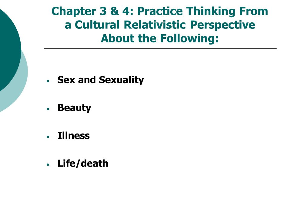Chapter 3 & 4: Practice Thinking From a Cultural Relativistic Perspective About the Following: