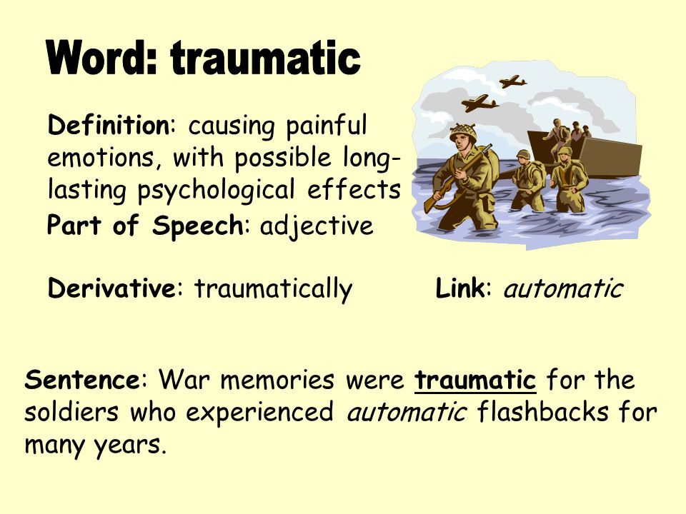 Word: traumatic Definition: causing painful