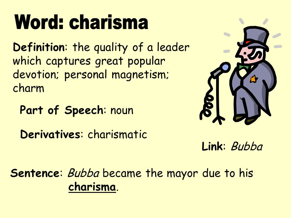 Word: charisma Definition: the quality of a leader