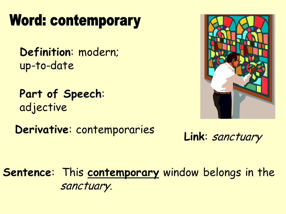 Word: contemporary Definition: modern; up-to-date Part of Speech: