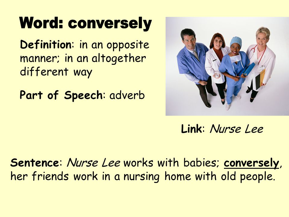 Word: conversely Definition: in an opposite manner; in an altogether