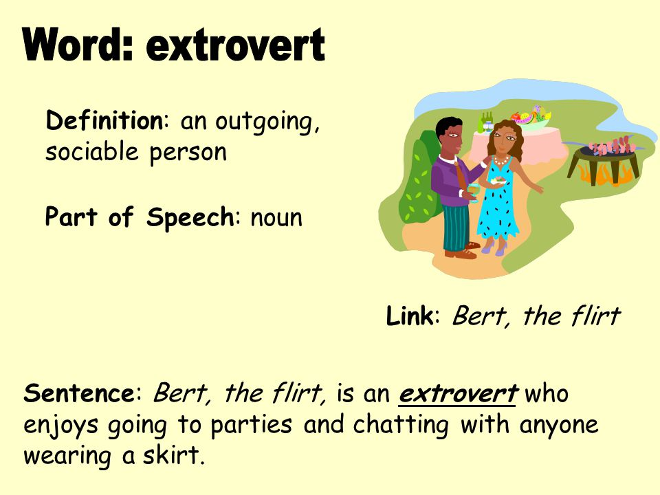 Word: extrovert Definition: an outgoing, sociable person