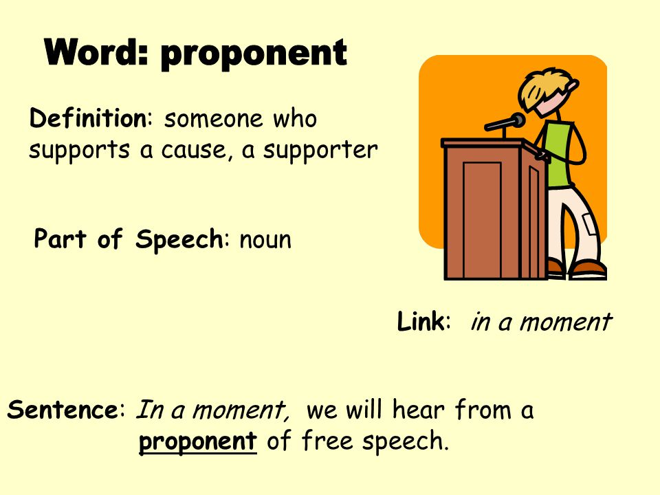 Word: proponent Definition: someone who supports a cause, a supporter