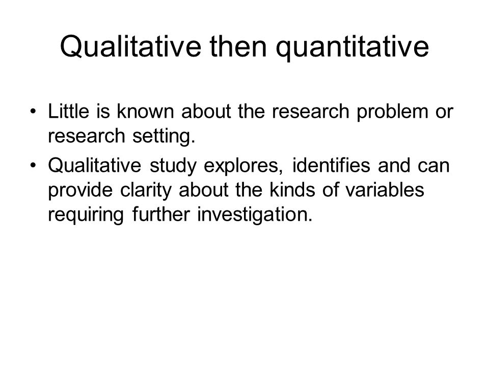 Qualitative then quantitative