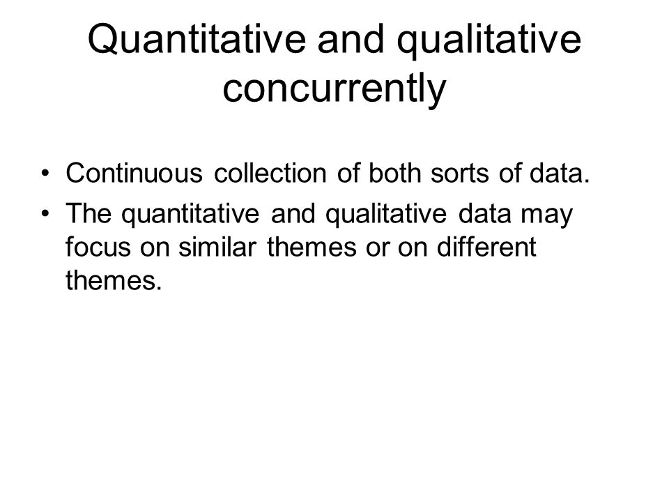 Quantitative and qualitative concurrently