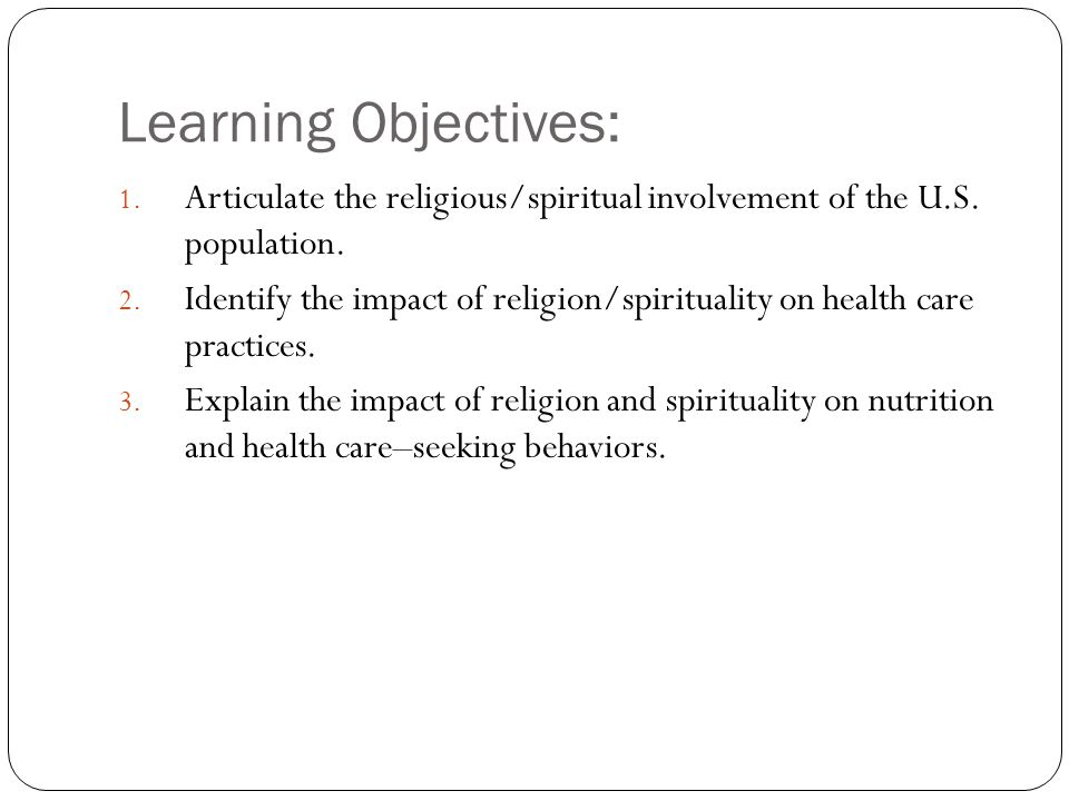 Learning Objectives: Articulate the religious/spiritual involvement of the U.S. population.