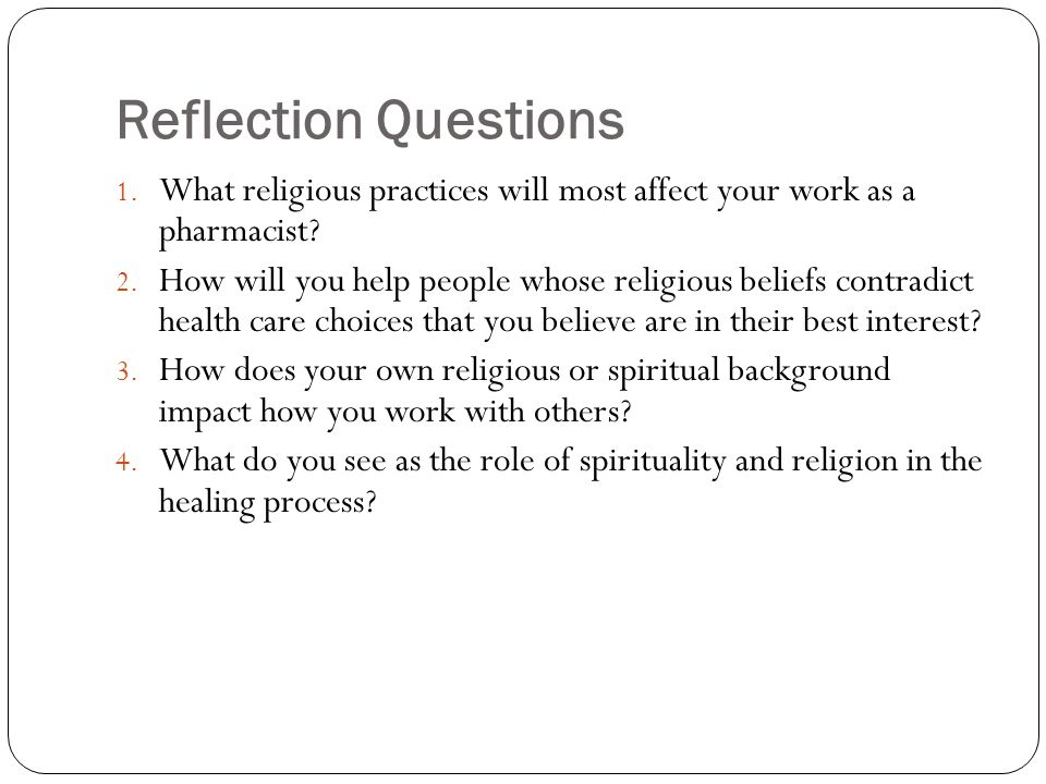 Reflection Questions What religious practices will most affect your work as a pharmacist