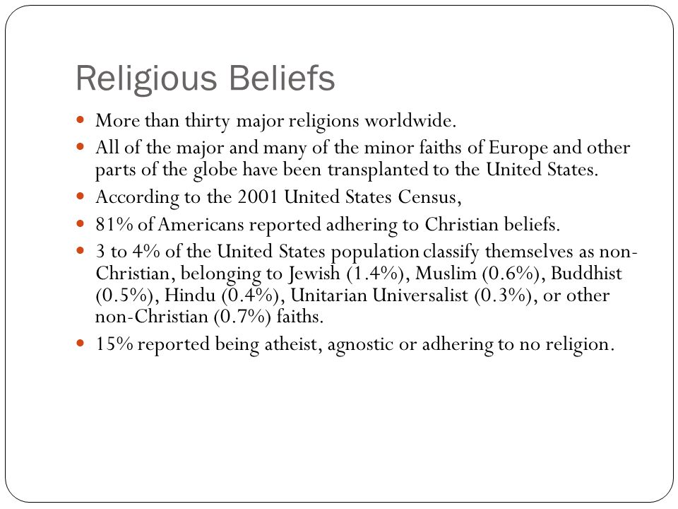 Religious Beliefs More than thirty major religions worldwide.
