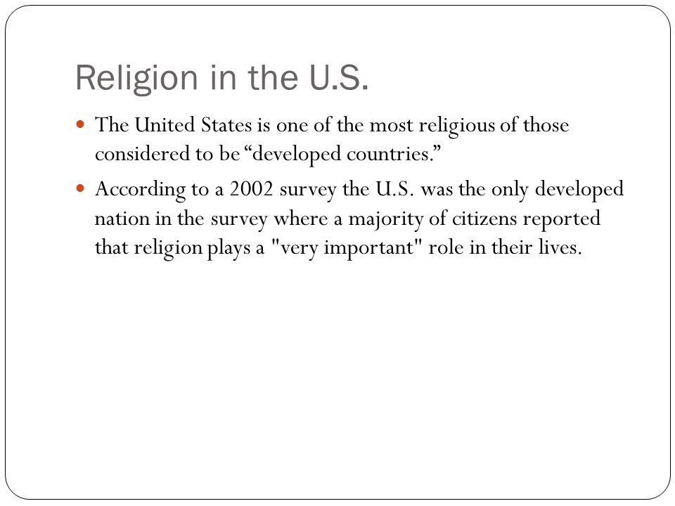 Religion in the U.S. The United States is one of the most religious of those considered to be developed countries.