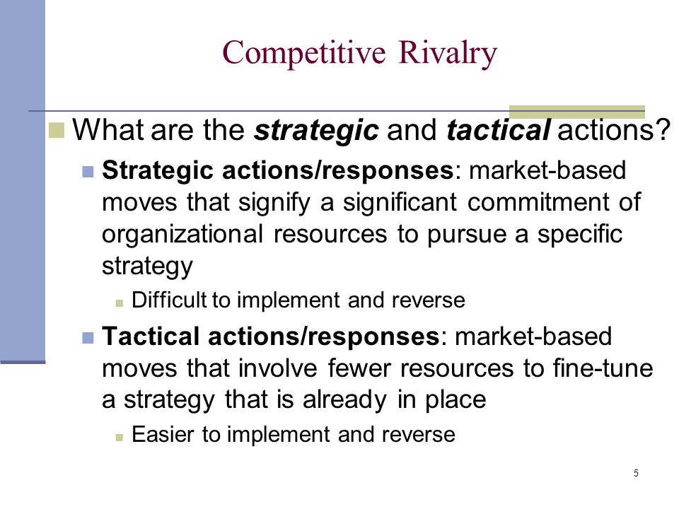 Competitive Rivalry What are the strategic and tactical actions