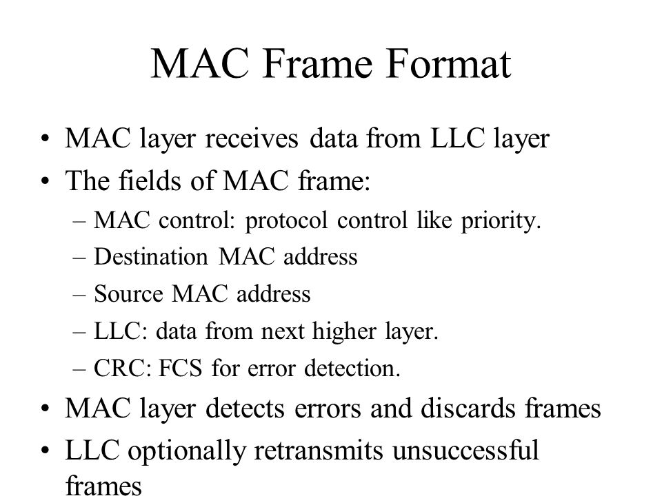 MAC Frame Format MAC layer receives data from LLC layer