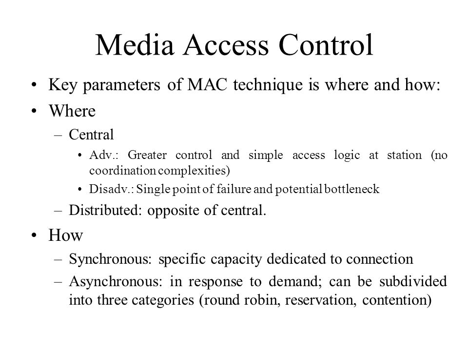 Media Access Control Key parameters of MAC technique is where and how: