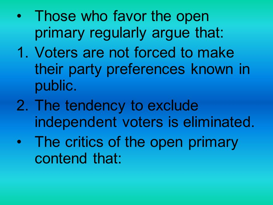 Those who favor the open primary regularly argue that: