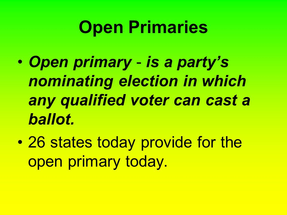 Open Primaries Open primary - is a party's nominating election in which any qualified voter can cast a ballot.