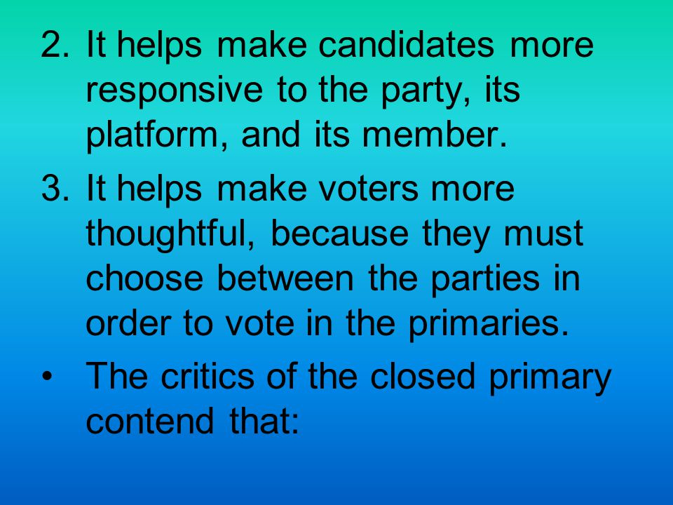 It helps make candidates more responsive to the party, its platform, and its member.