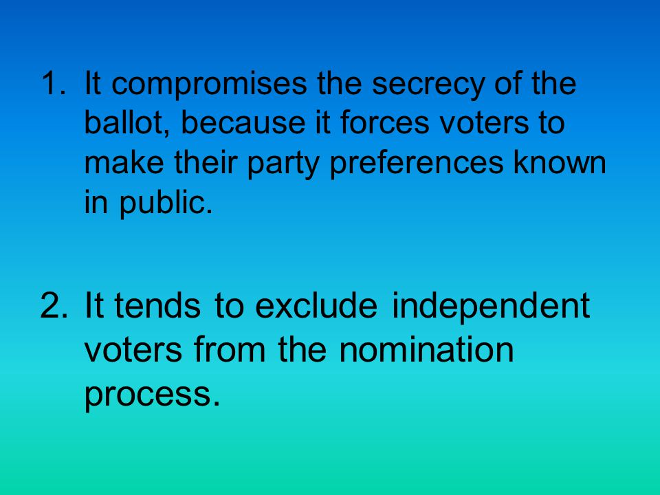 It tends to exclude independent voters from the nomination process.