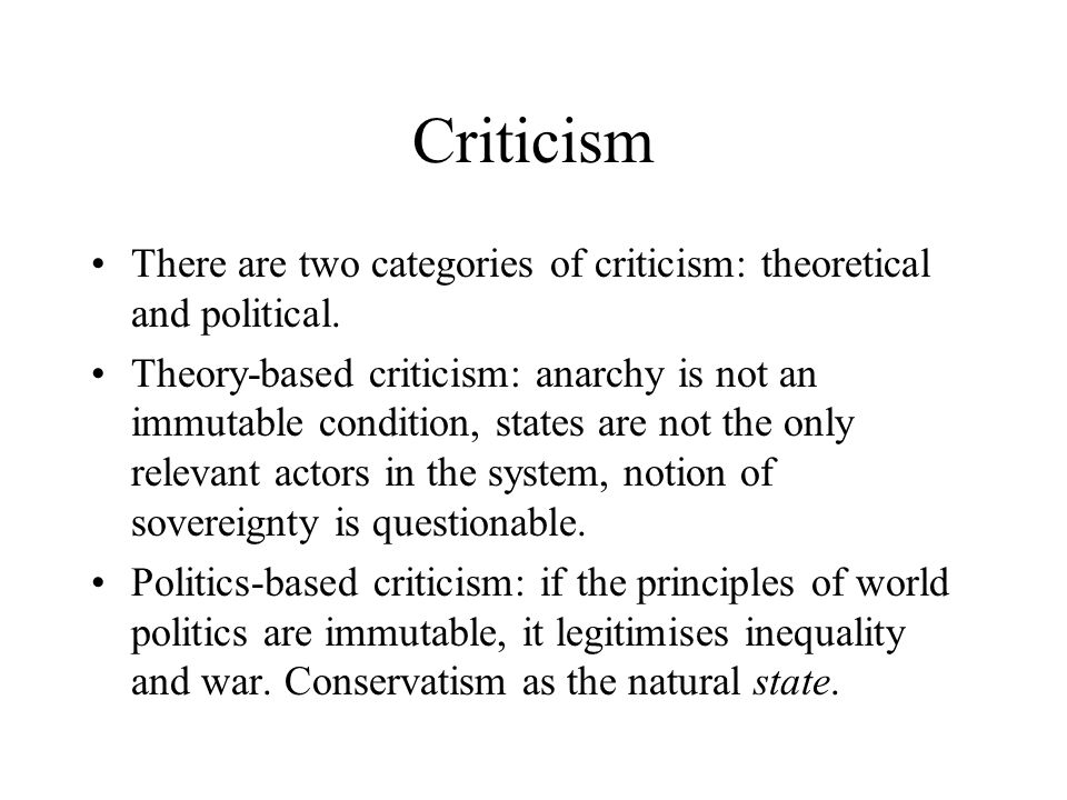 Criticism There are two categories of criticism: theoretical and political.