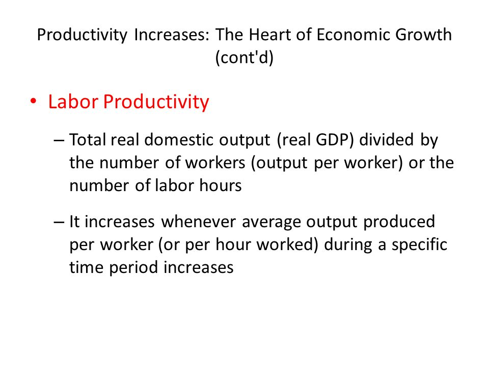 Productivity Increases: The Heart of Economic Growth (cont d)