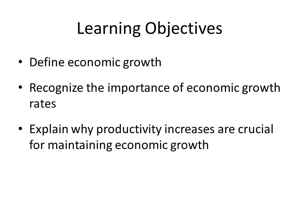 Learning Objectives Define economic growth