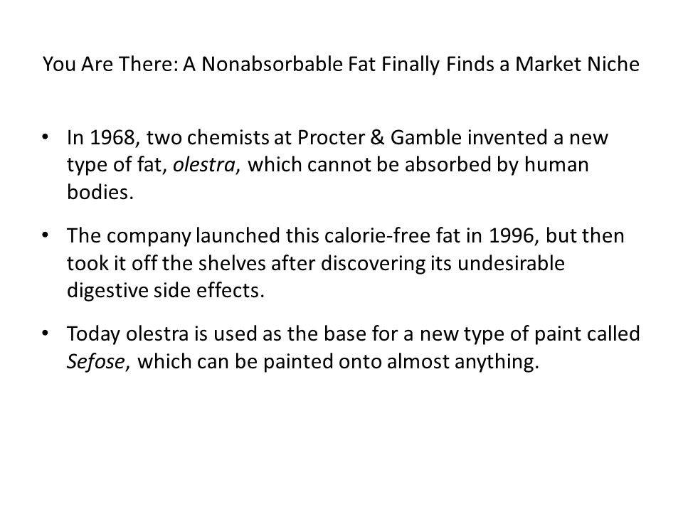You Are There: A Nonabsorbable Fat Finally Finds a Market Niche