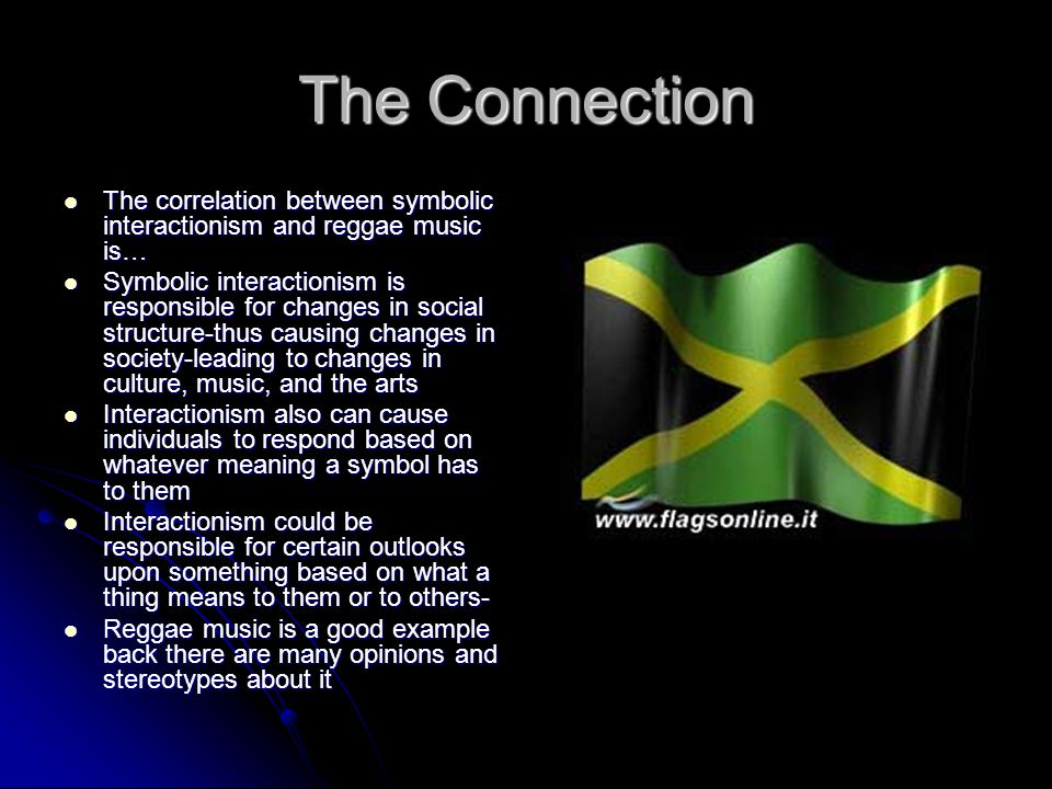 The Connection The correlation between symbolic interactionism and reggae music is…